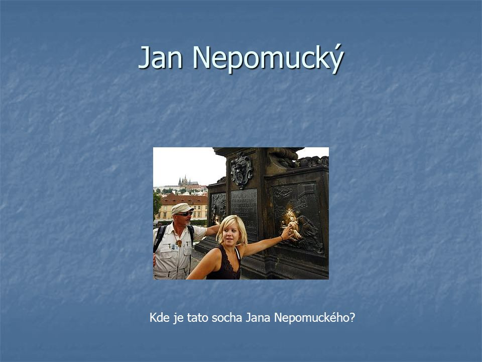 Jan Nepomucký Kde je tato socha Jana Nepomuckého