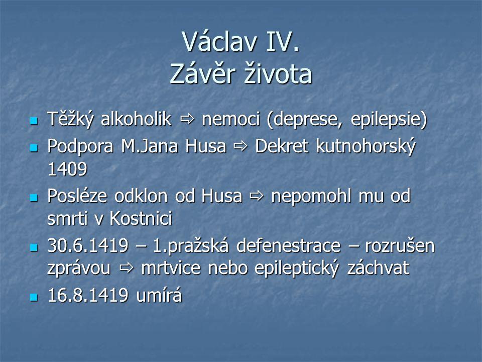 Václav IV. Závěr života Těžký alkoholik  nemoci (deprese, epilepsie)