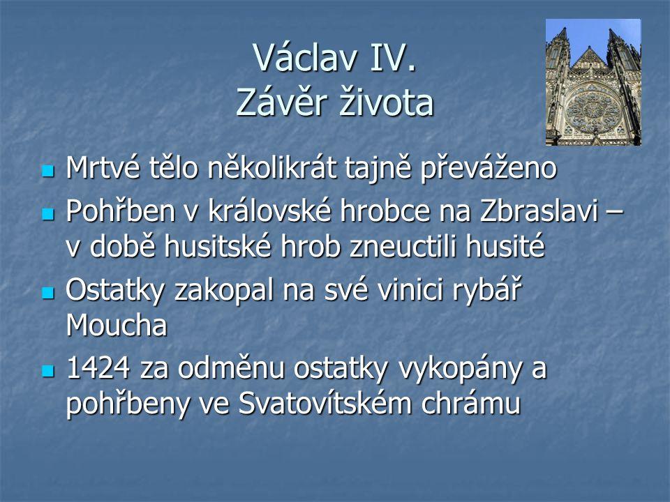 Václav IV. Závěr života Mrtvé tělo několikrát tajně převáženo