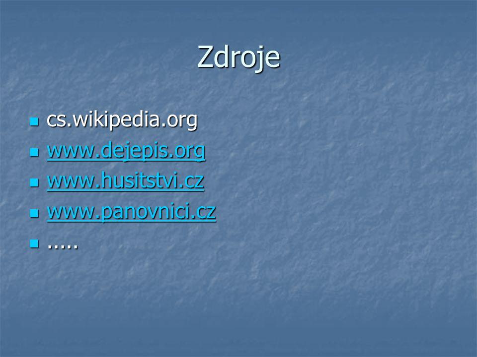 Zdroje cs.wikipedia.org www.dejepis.org www.husitstvi.cz