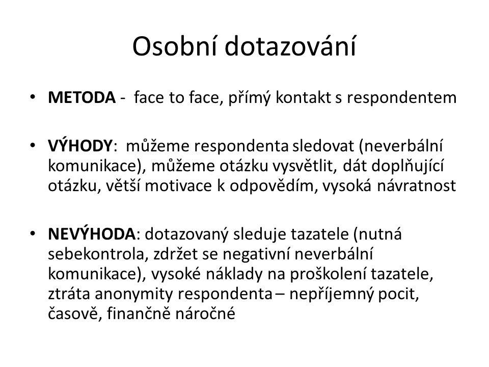 Osobní dotazování METODA - face to face, přímý kontakt s respondentem