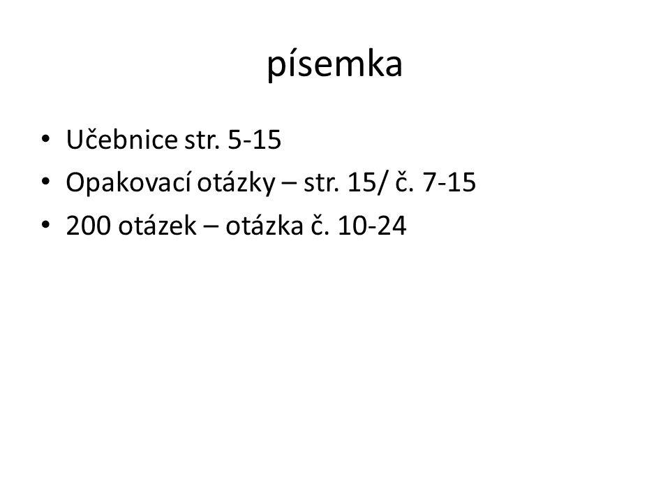 písemka Učebnice str. 5-15 Opakovací otázky – str. 15/ č. 7-15