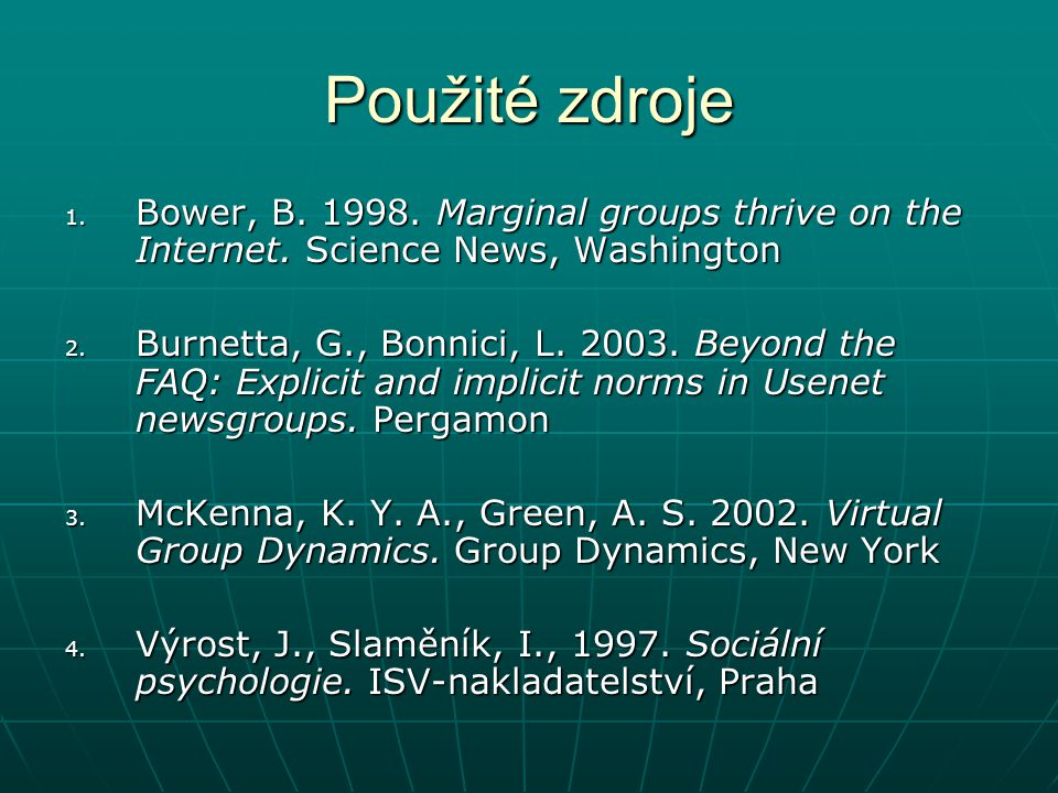 Použité zdroje Bower, B. 1998. Marginal groups thrive on the Internet. Science News, Washington.