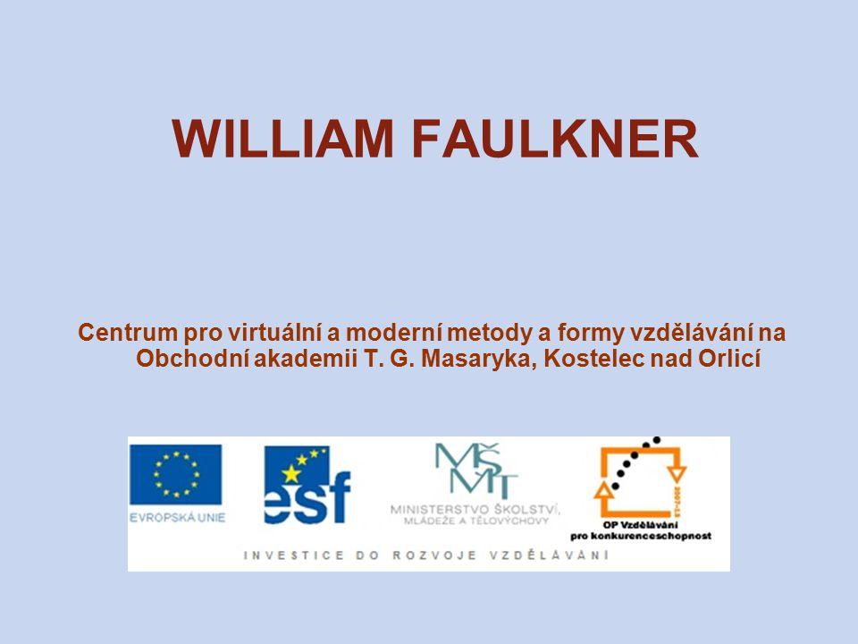 WILLIAM FAULKNER Centrum pro virtuální a moderní metody a formy vzdělávání na Obchodní akademii T.