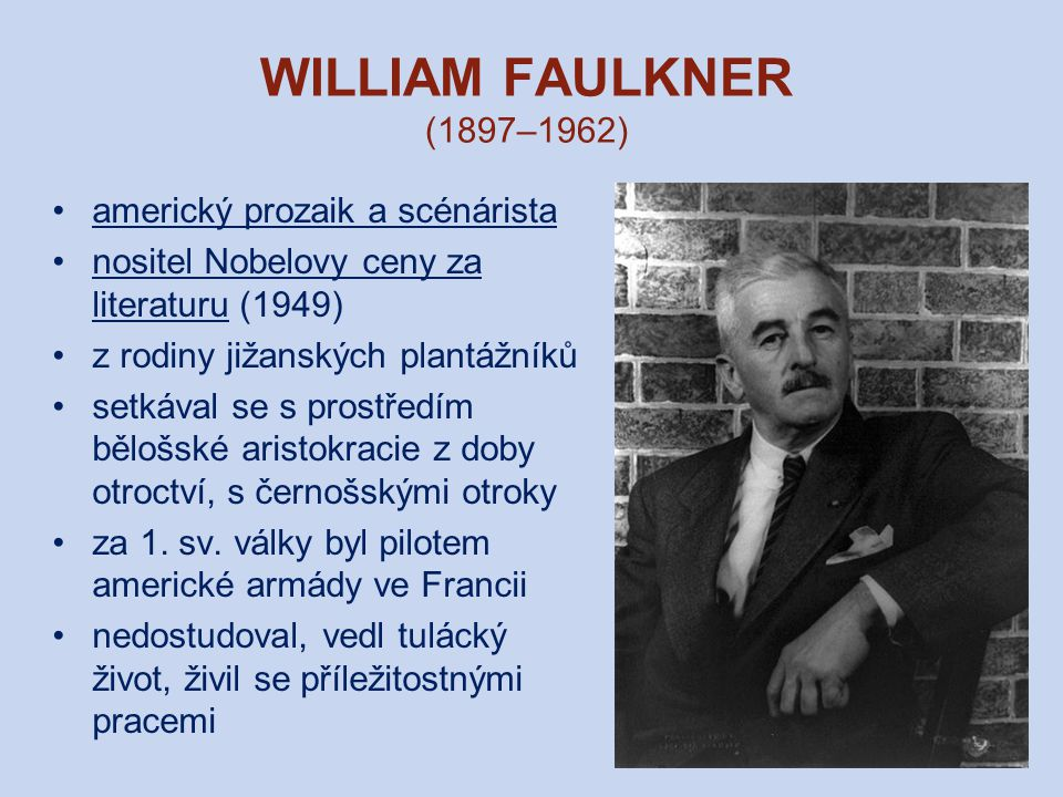 WILLIAM FAULKNER (1897–1962) americký prozaik a scénárista