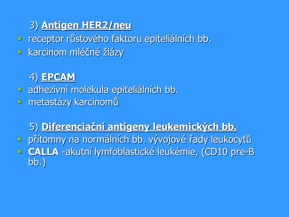 3) Antigen HER2/neu receptor růstového faktoru epiteliálních bb. karcinom mléčné žlázy. 4) EPCAM.