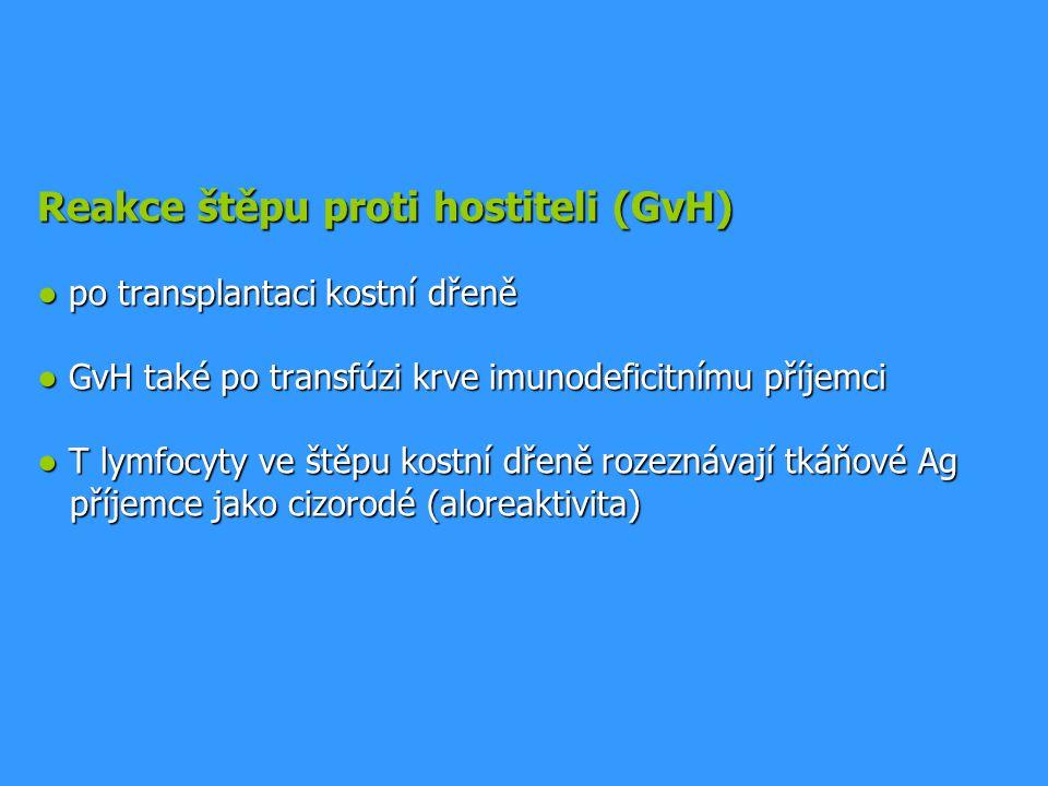Reakce štěpu proti hostiteli (GvH) ● po transplantaci kostní dřeně ● GvH také po transfúzi krve imunodeficitnímu příjemci ● T lymfocyty ve štěpu kostní dřeně rozeznávají tkáňové Ag příjemce jako cizorodé (aloreaktivita)