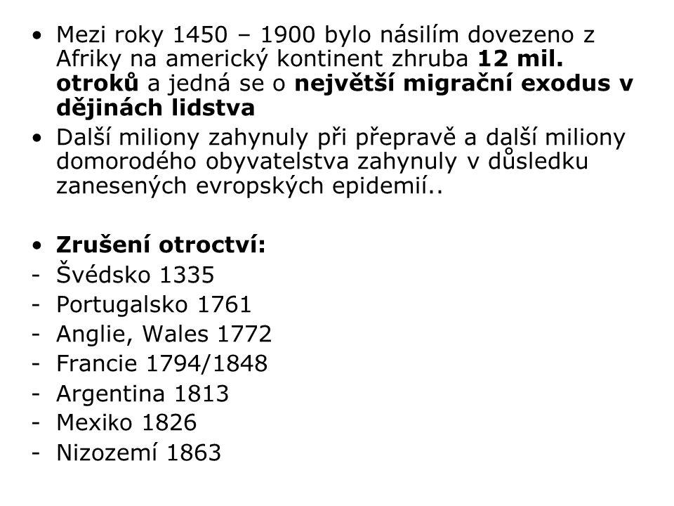 Mezi roky 1450 – 1900 bylo násilím dovezeno z Afriky na americký kontinent zhruba 12 mil. otroků a jedná se o největší migrační exodus v dějinách lidstva