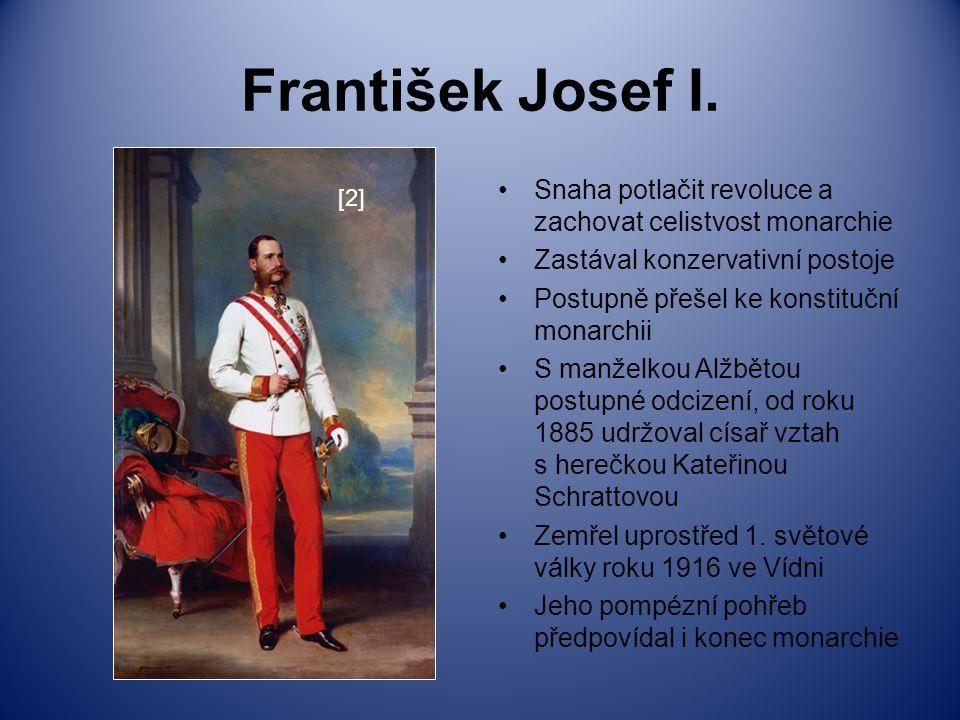František Josef I. Snaha potlačit revoluce a zachovat celistvost monarchie. Zastával konzervativní postoje.