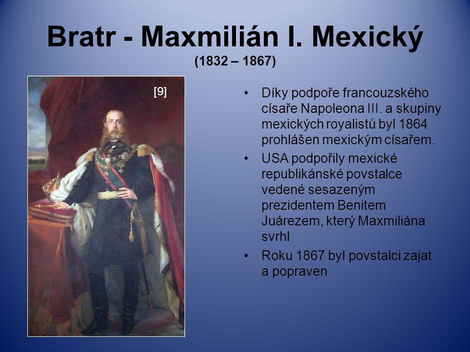 Bratr - Maxmilián I. Mexický (1832 – 1867)