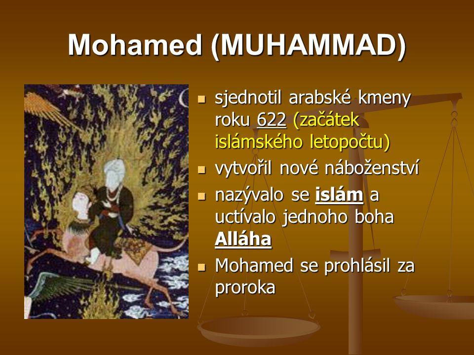 Mohamed (MUHAMMAD) sjednotil arabské kmeny roku 622 (začátek islámského letopočtu) vytvořil nové náboženství.