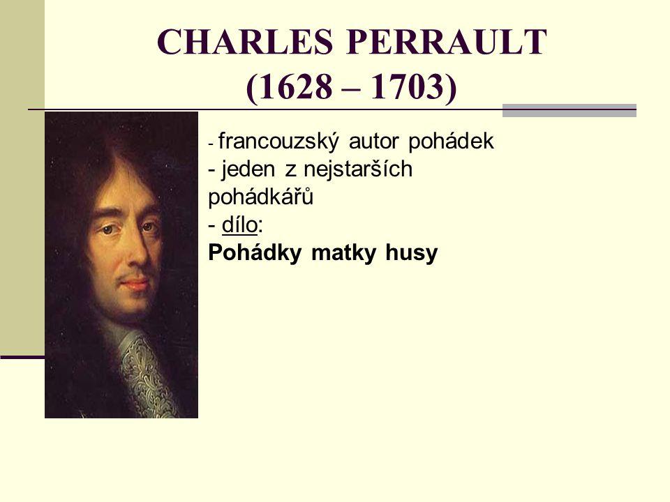 CHARLES PERRAULT (1628 – 1703) jeden z nejstarších pohádkářů dílo:
