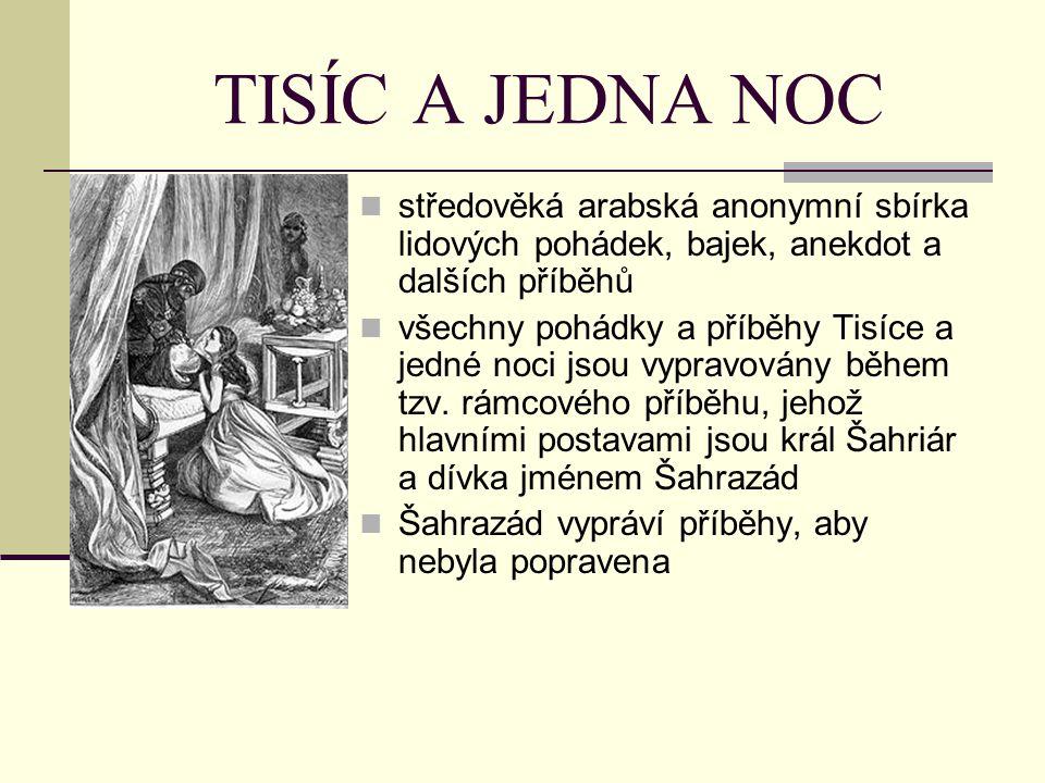 TISÍC A JEDNA NOC středověká arabská anonymní sbírka lidových pohádek, bajek, anekdot a dalších příběhů.