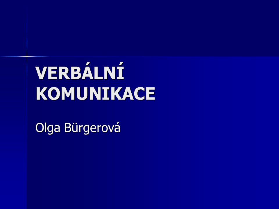 VERBÁLNÍ KOMUNIKACE Olga Bürgerová