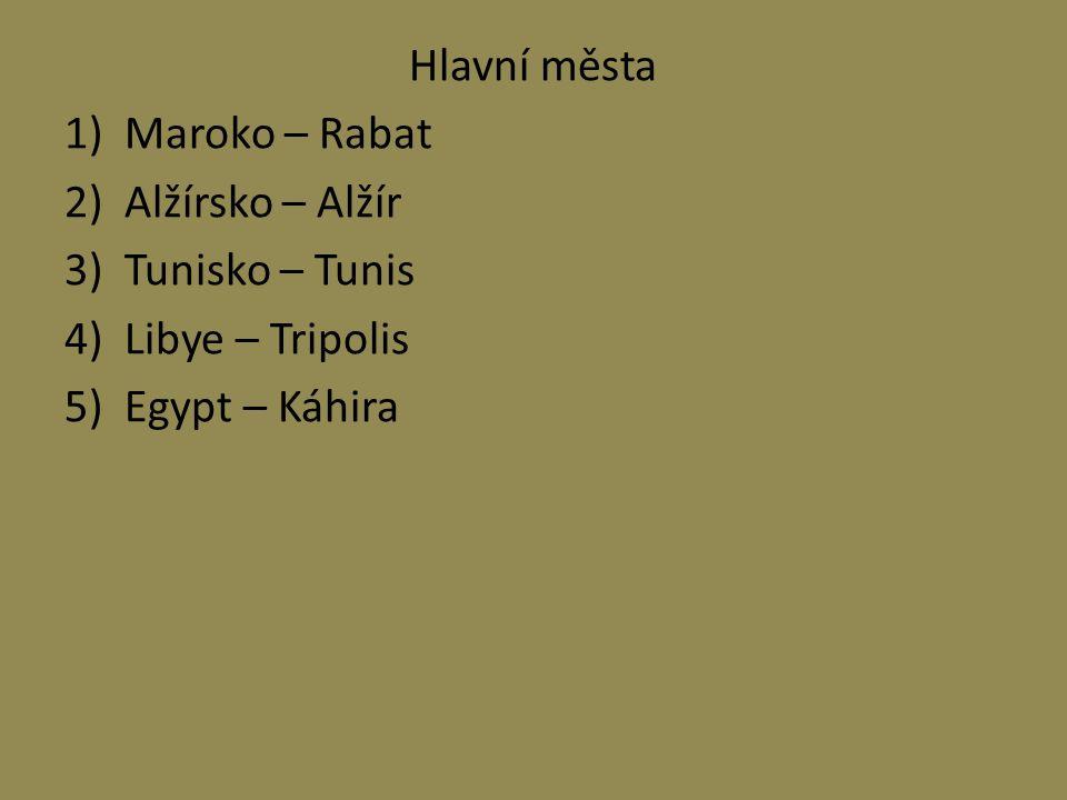 Hlavní města Maroko – Rabat Alžírsko – Alžír Tunisko – Tunis Libye – Tripolis Egypt – Káhira
