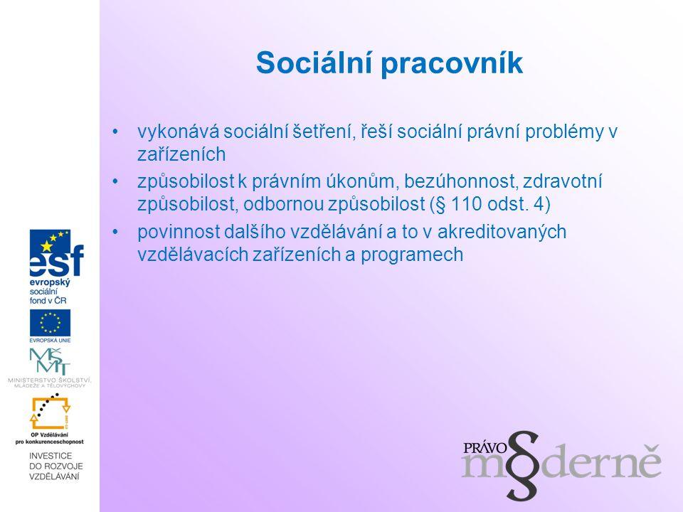 Sociální pracovník vykonává sociální šetření, řeší sociální právní problémy v zařízeních.