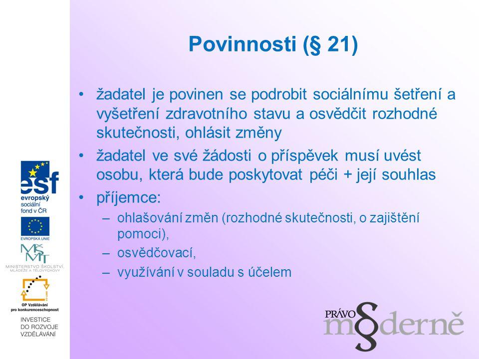 Povinnosti (§ 21) žadatel je povinen se podrobit sociálnímu šetření a vyšetření zdravotního stavu a osvědčit rozhodné skutečnosti, ohlásit změny.