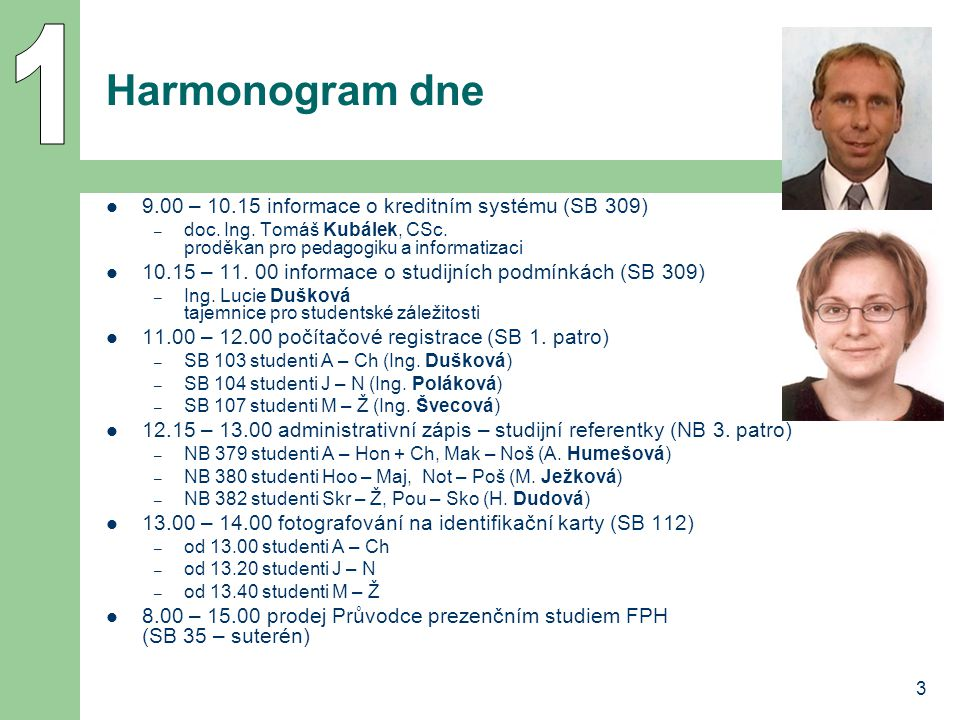 1 Harmonogram dne 9.00 – 10.15 informace o kreditním systému (SB 309)