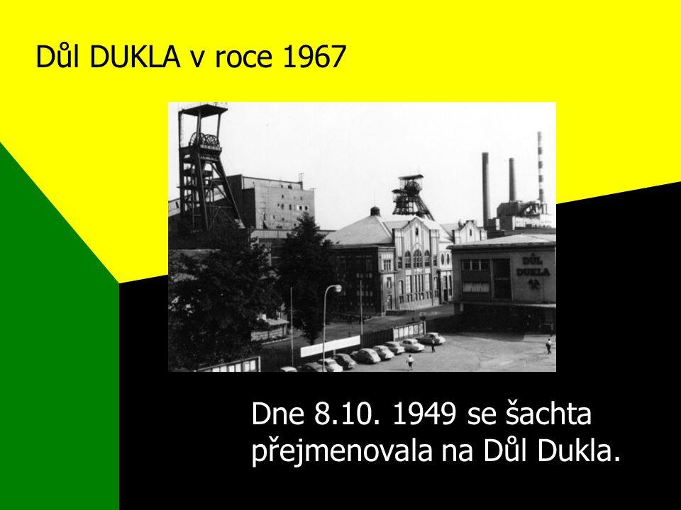 Dne 8.10. 1949 se šachta přejmenovala na Důl Dukla.