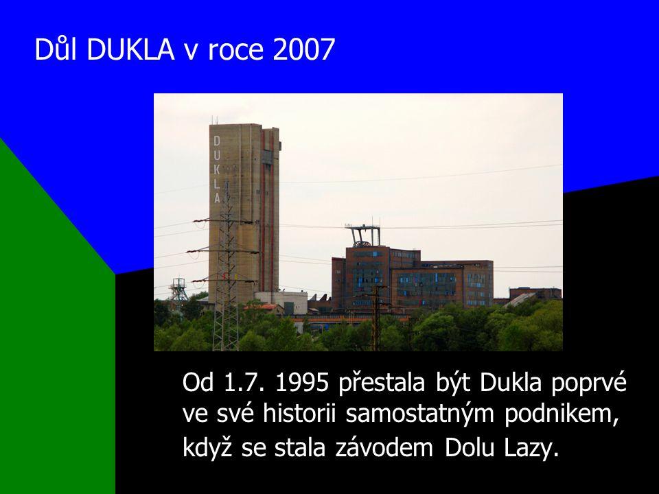 Důl DUKLA v roce 2007 Od 1.7.