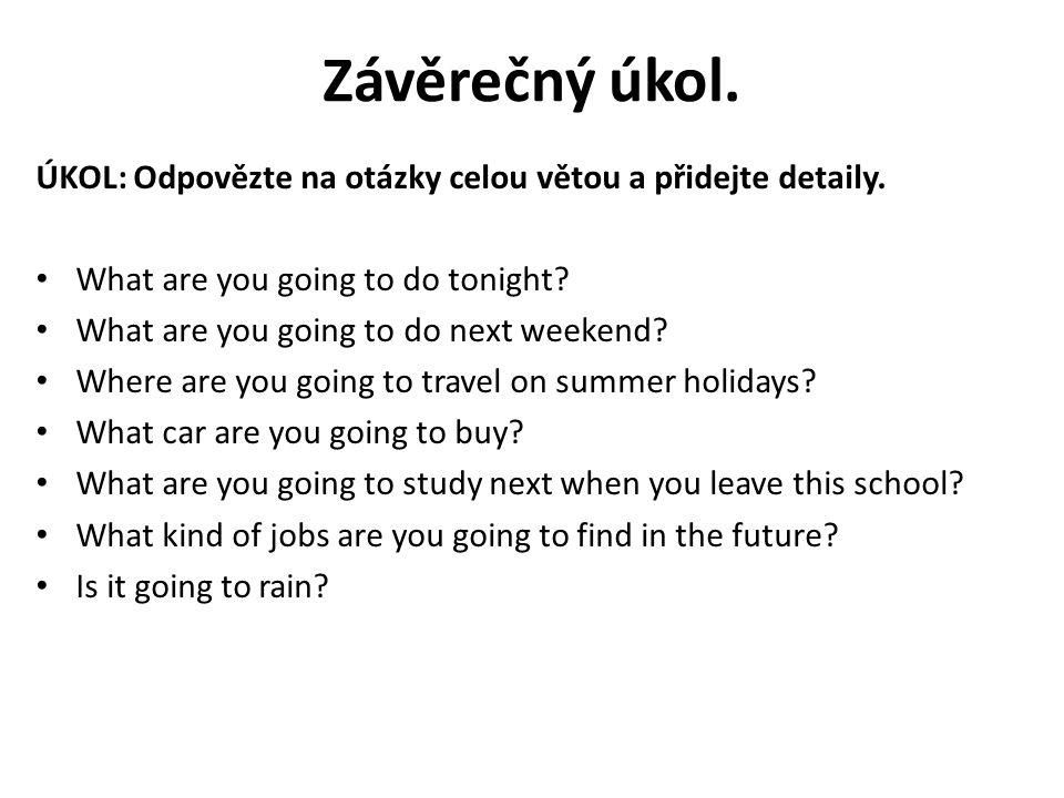 Závěrečný úkol. ÚKOL: Odpovězte na otázky celou větou a přidejte detaily. What are you going to do tonight