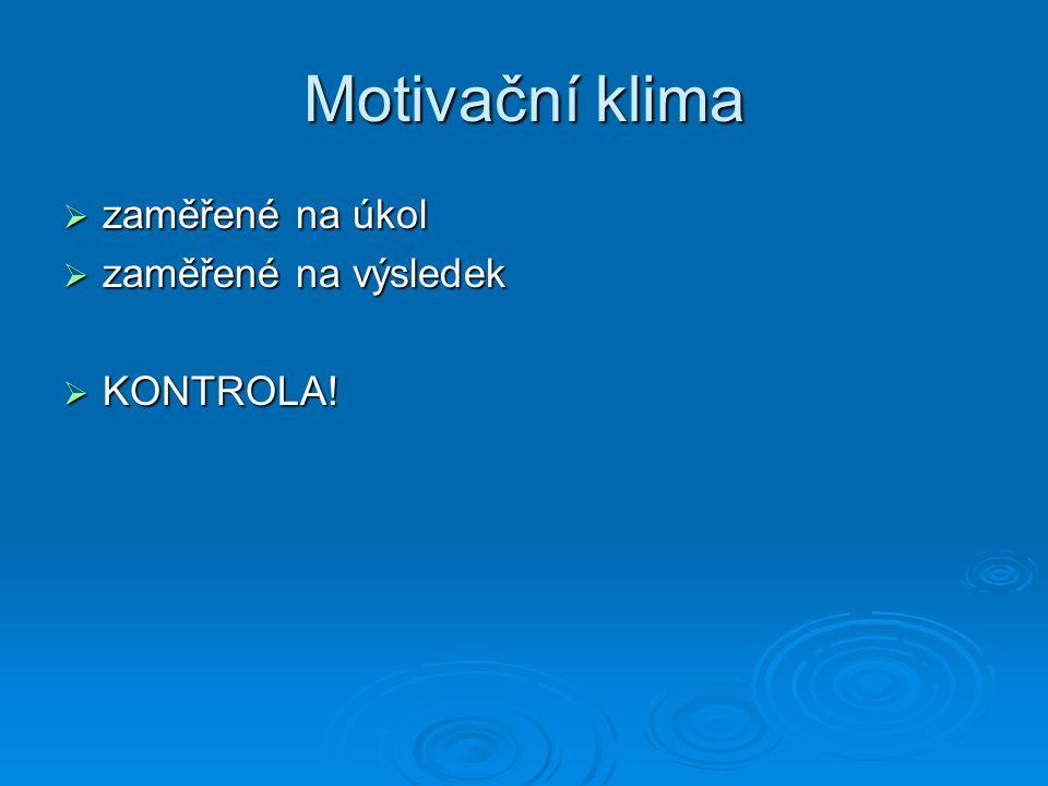 Motivační klima zaměřené na úkol zaměřené na výsledek KONTROLA!