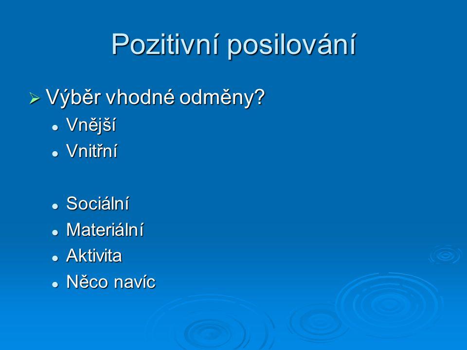 Pozitivní posilování Výběr vhodné odměny Vnější Vnitřní Sociální