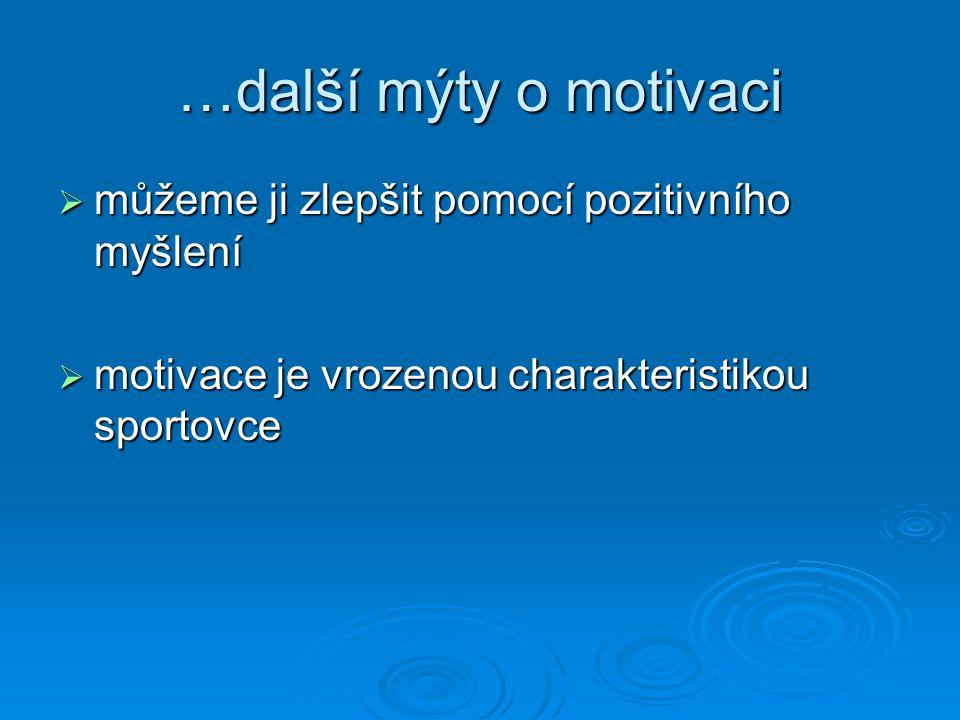 …další mýty o motivaci můžeme ji zlepšit pomocí pozitivního myšlení