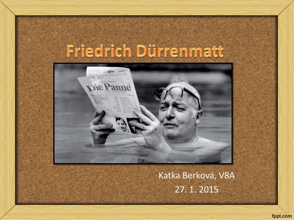 Friedrich Dürrenmatt Katka Berková, V8A 27. 1. 2015