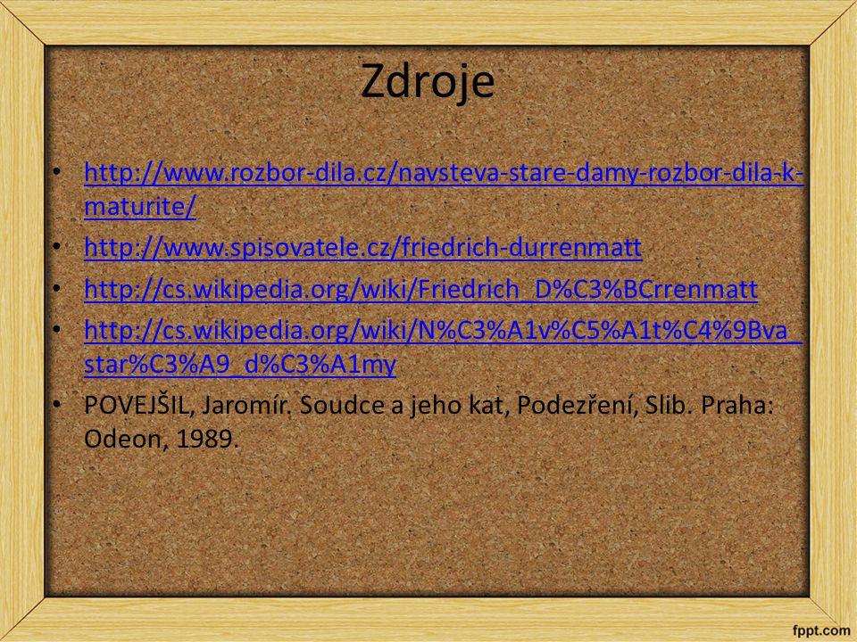 Zdroje http://www.rozbor-dila.cz/navsteva-stare-damy-rozbor-dila-k-maturite/ http://www.spisovatele.cz/friedrich-durrenmatt.