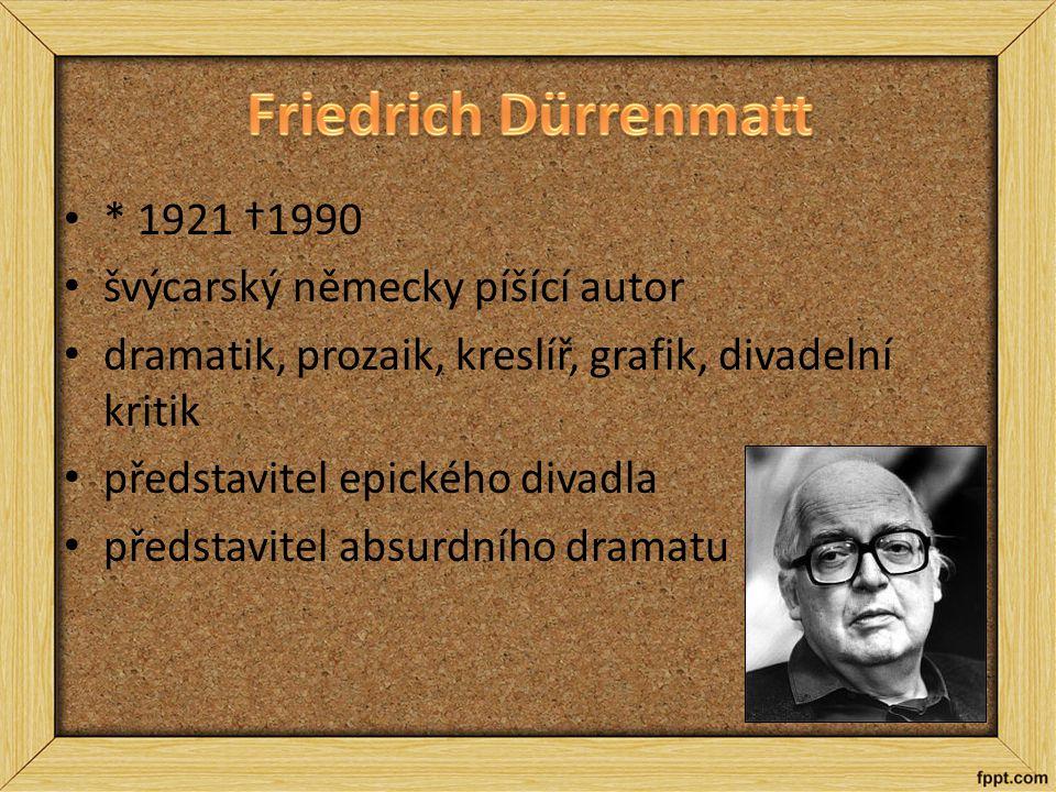 Friedrich Dürrenmatt * 1921 †1990 švýcarský německy píšící autor