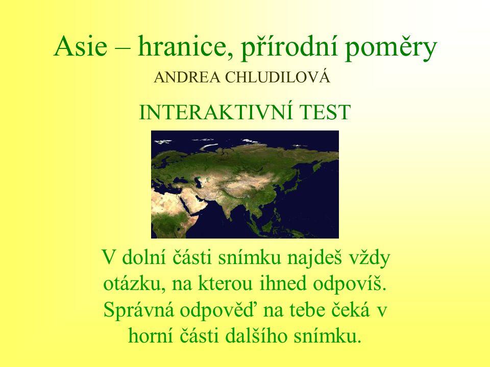 Asie – hranice, přírodní poměry INTERAKTIVNÍ TEST