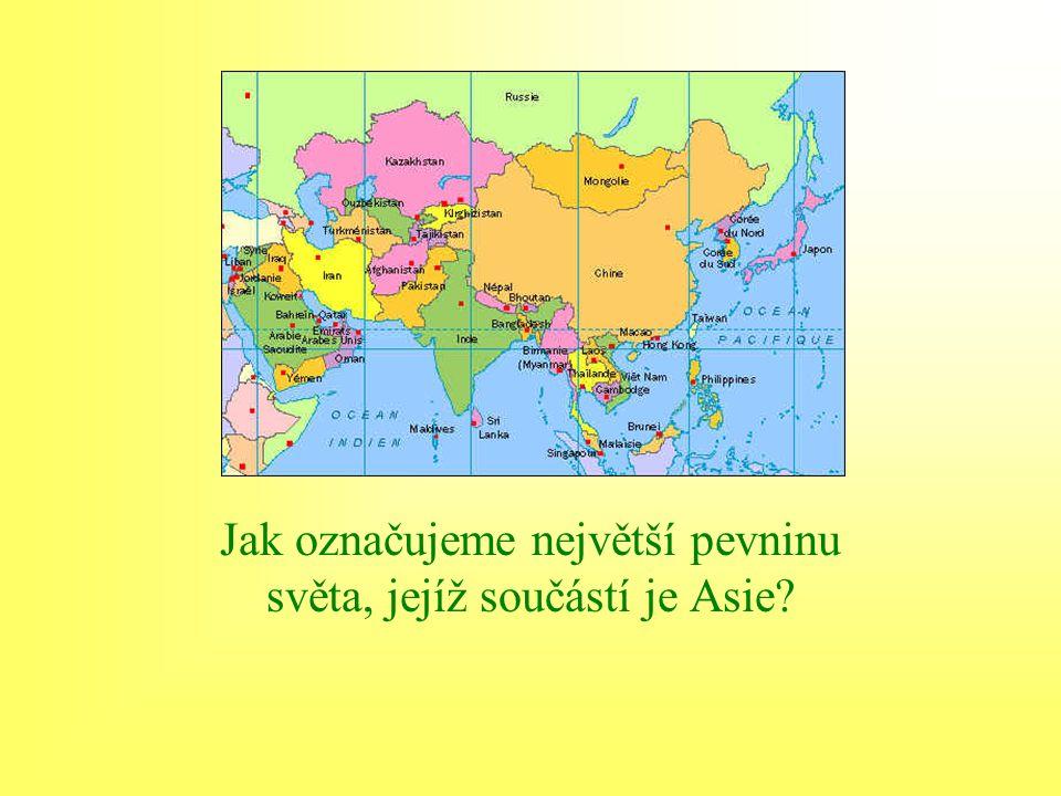 Jak označujeme největší pevninu světa, jejíž součástí je Asie