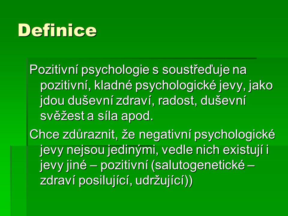 Definice Pozitivní psychologie s soustřeďuje na pozitivní, kladné psychologické jevy, jako jdou duševní zdraví, radost, duševní svěžest a síla apod.