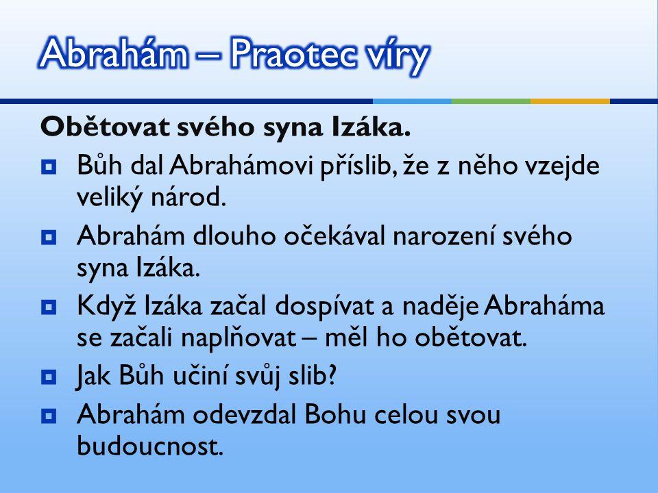 Abrahám – Praotec víry Obětovat svého syna Izáka.