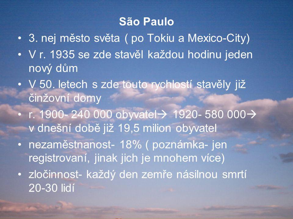 São Paulo 3. nej město světa ( po Tokiu a Mexico-City) V r. 1935 se zde stavěl každou hodinu jeden nový dům.