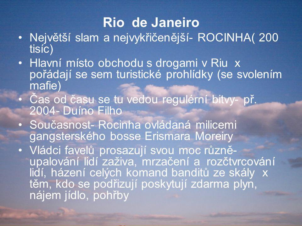 Rio de Janeiro Největší slam a nejvykřičenější- ROCINHA( 200 tisíc)
