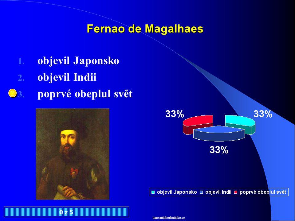 Fernao de Magalhaes objevil Japonsko objevil Indii poprvé obeplul svět