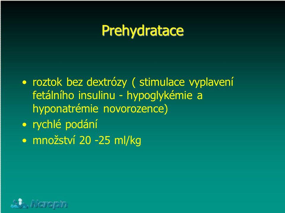 Prehydratace roztok bez dextrózy ( stimulace vyplavení fetálního insulinu - hypoglykémie a hyponatrémie novorozence)