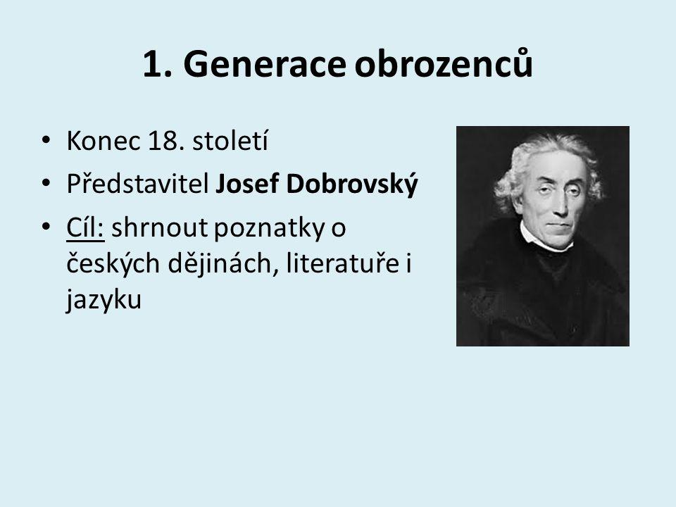 1. Generace obrozenců Konec 18. století Představitel Josef Dobrovský