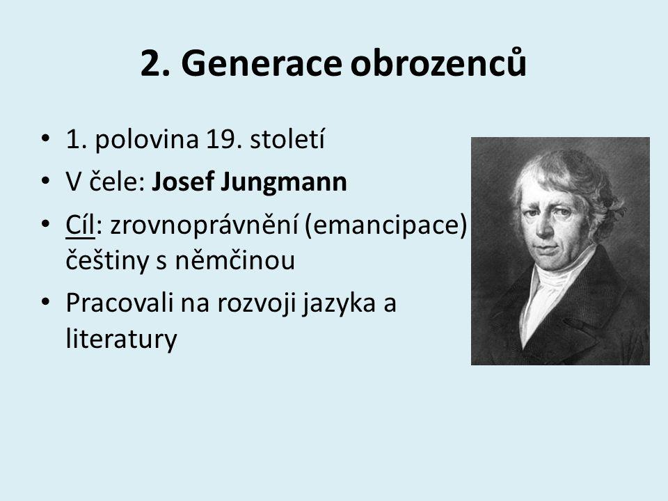 2. Generace obrozenců 1. polovina 19. století V čele: Josef Jungmann