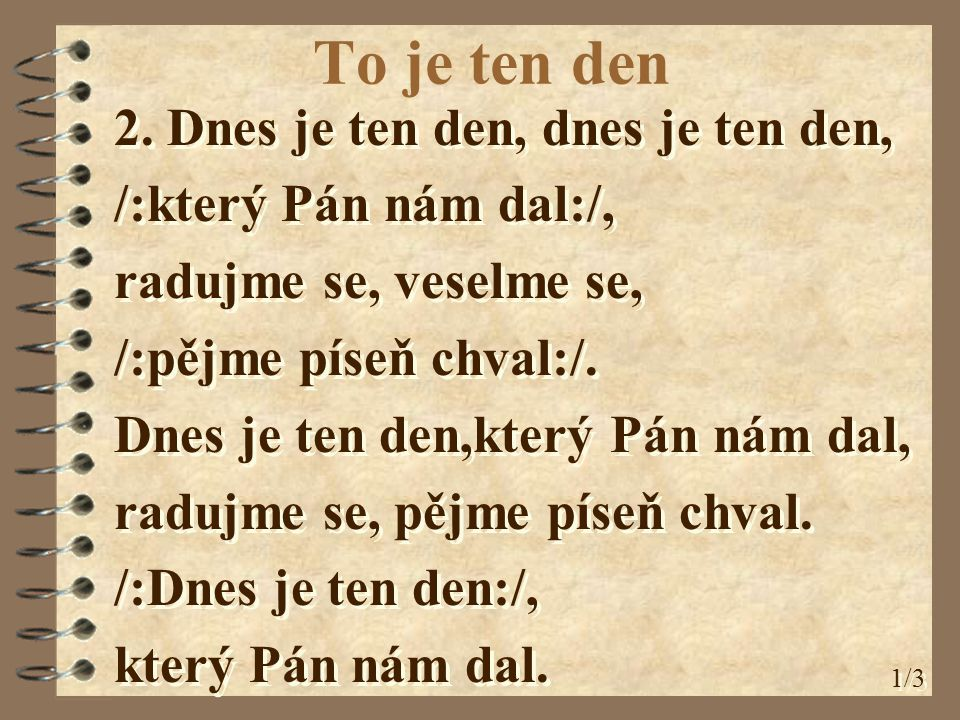 To je ten den 2. Dnes je ten den, dnes je ten den,
