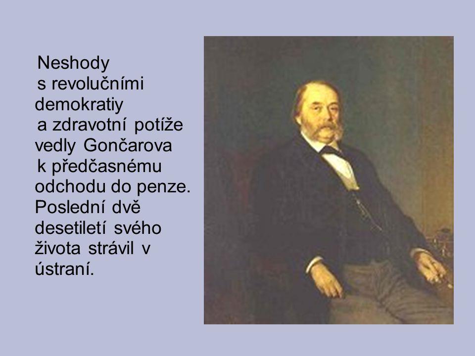Neshody s revolučními demokratiy. a zdravotní potíže vedly Gončarova.