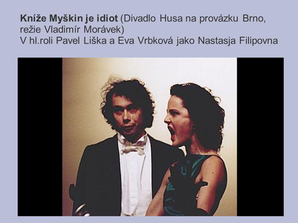 Kníže Myškin je idiot (Divadlo Husa na provázku Brno, režie Vladimír Morávek) V hl.roli Pavel Liška a Eva Vrbková jako Nastasja Filipovna