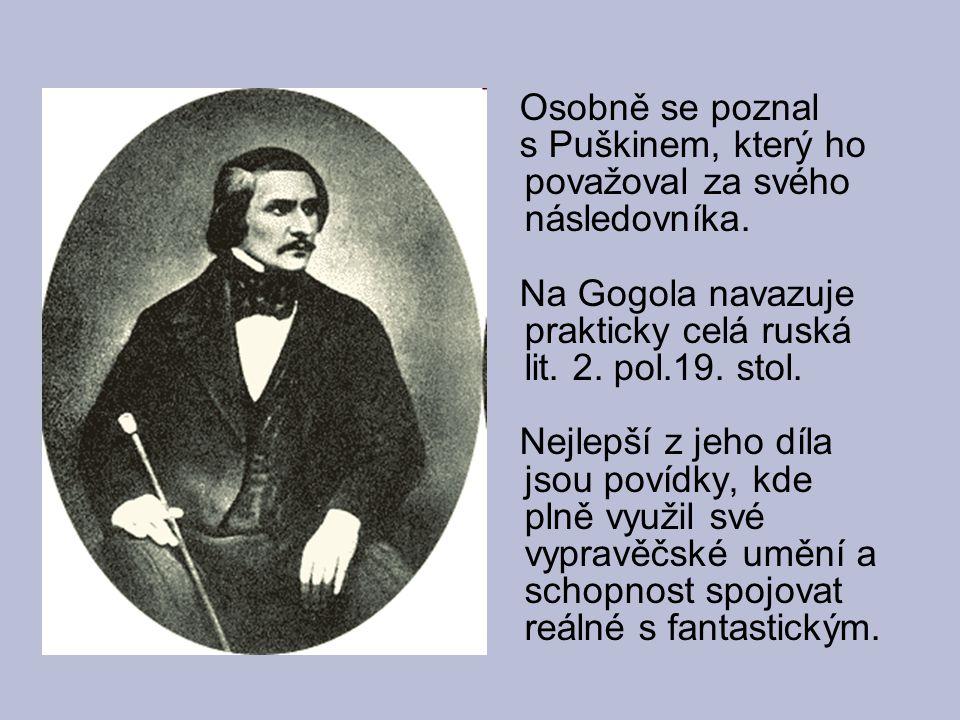 Osobně se poznal s Puškinem, který ho považoval za svého následovníka. Na Gogola navazuje prakticky celá ruská lit. 2. pol.19. stol.