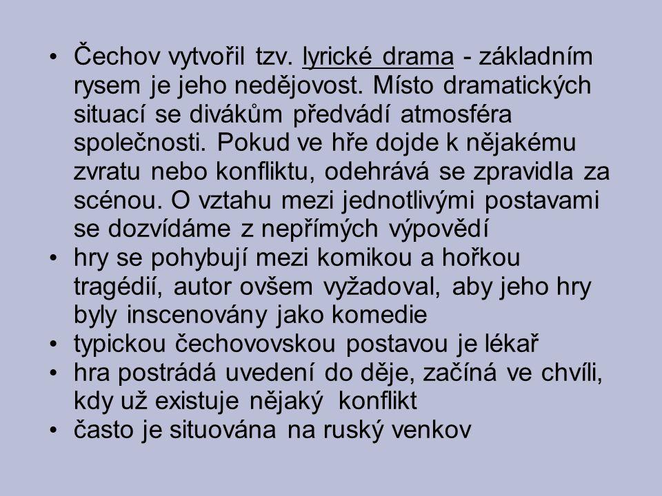 Čechov vytvořil tzv. lyrické drama - základním rysem je jeho nedějovost. Místo dramatických situací se divákům předvádí atmosféra společnosti. Pokud ve hře dojde k nějakému zvratu nebo konfliktu, odehrává se zpravidla za scénou. O vztahu mezi jednotlivými postavami se dozvídáme z nepřímých výpovědí