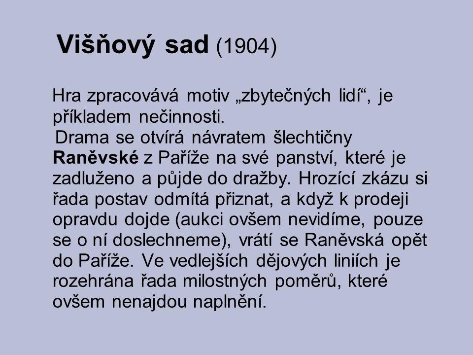 """Višňový sad (1904) Hra zpracovává motiv """"zbytečných lidí , je příkladem nečinnosti."""