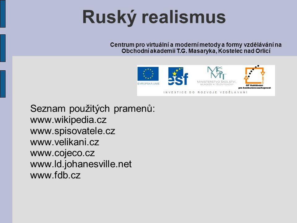 Ruský realismus Seznam použitých pramenů: www.wikipedia.cz
