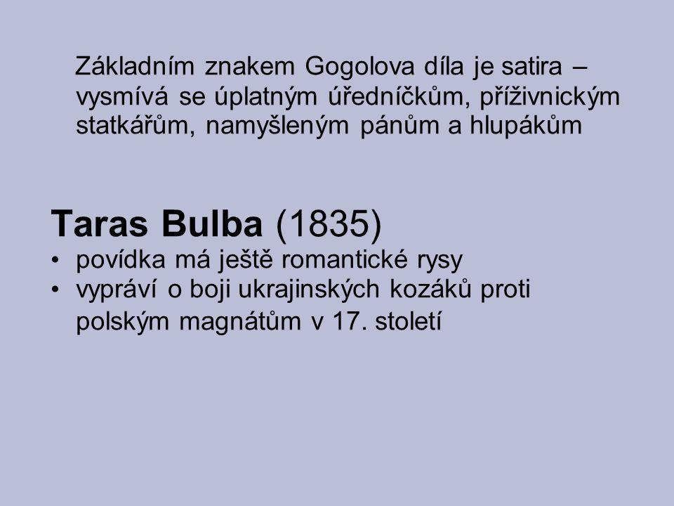 Základním znakem Gogolova díla je satira – vysmívá se úplatným úředníčkům, příživnickým statkářům, namyšleným pánům a hlupákům