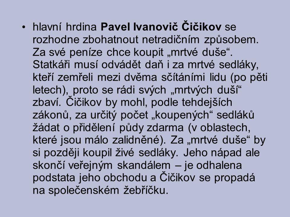 hlavní hrdina Pavel Ivanovič Čičikov se rozhodne zbohatnout netradičním způsobem.